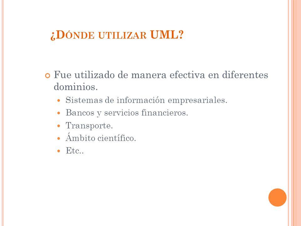 ¿Dónde utilizar UML Fue utilizado de manera efectiva en diferentes dominios. Sistemas de información empresariales.