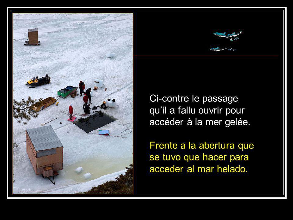 Ci-contre le passage qu'il a fallu ouvrir pour accéder à la mer gelée.