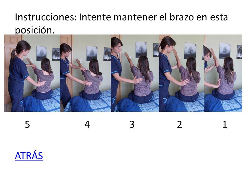 Instrucciones: Intente mantener el brazo en esta posición