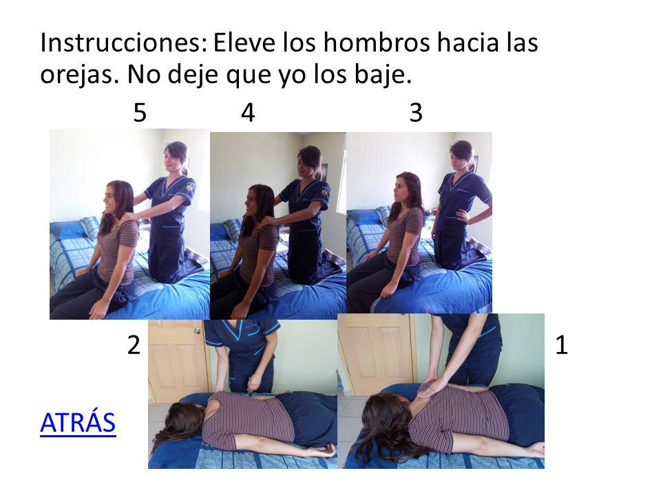 Instrucciones: Eleve los hombros hacia las orejas