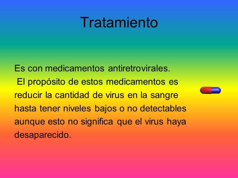 Tratamiento Es con medicamentos antiretrovirales.