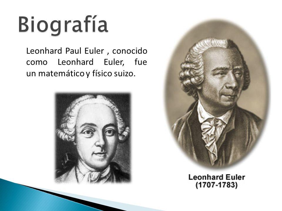 Biografía Leonhard Paul Euler , conocido como Leonhard Euler, fue un matemático y físico suizo.