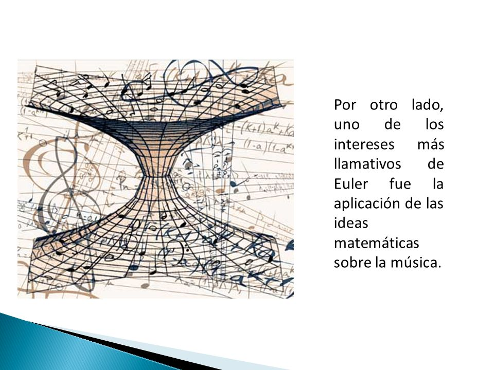 Por otro lado, uno de los intereses más llamativos de Euler fue la aplicación de las ideas matemáticas sobre la música.