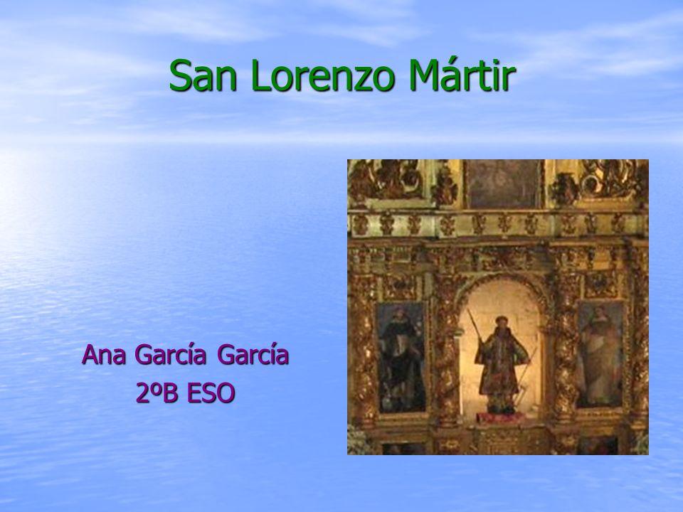 San Lorenzo Mártir Ana García García 2ºB ESO