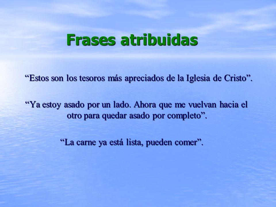 Frases atribuidas Estos son los tesoros más apreciados de la Iglesia de Cristo .