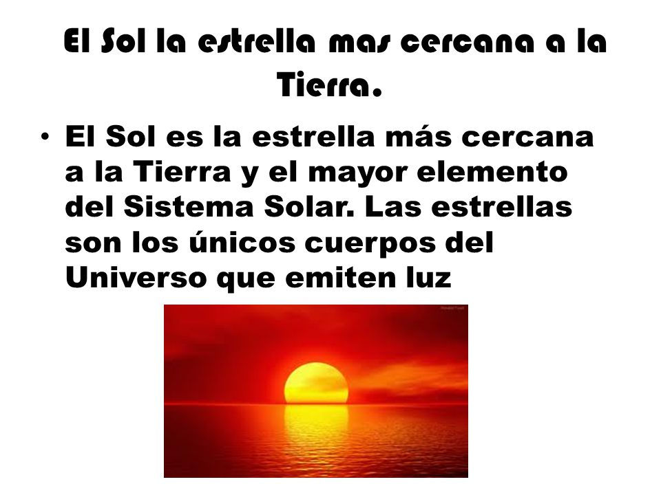 El Sol la estrella mas cercana a la Tierra.