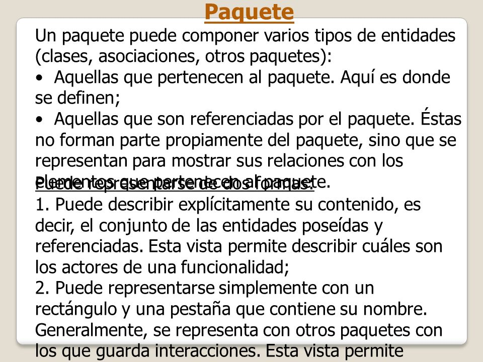 Paquete Un paquete puede componer varios tipos de entidades (clases, asociaciones, otros paquetes):