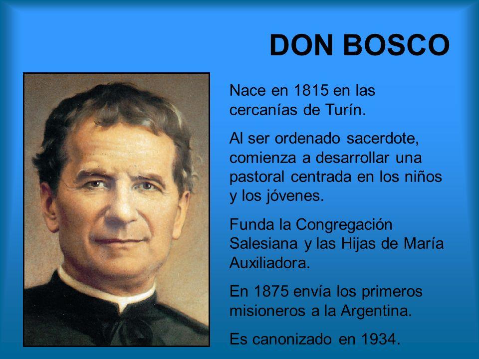 DON BOSCO Nace en 1815 en las cercanías de Turín.