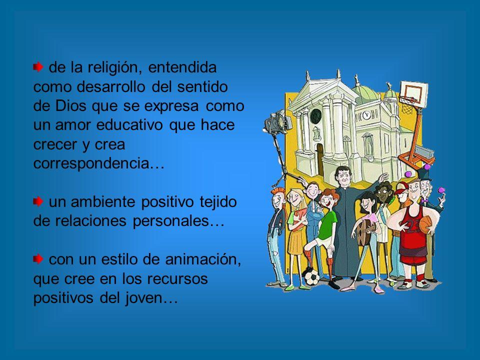 de la religión, entendida como desarrollo del sentido de Dios que se expresa como un amor educativo que hace crecer y crea correspondencia…