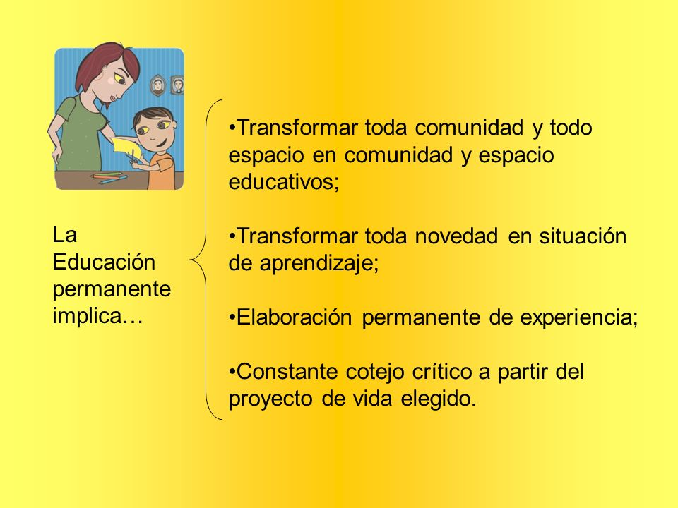 Transformar toda comunidad y todo espacio en comunidad y espacio educativos;