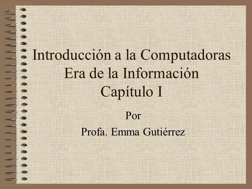 Introducción a la Computadoras Era de la Información Capítulo I