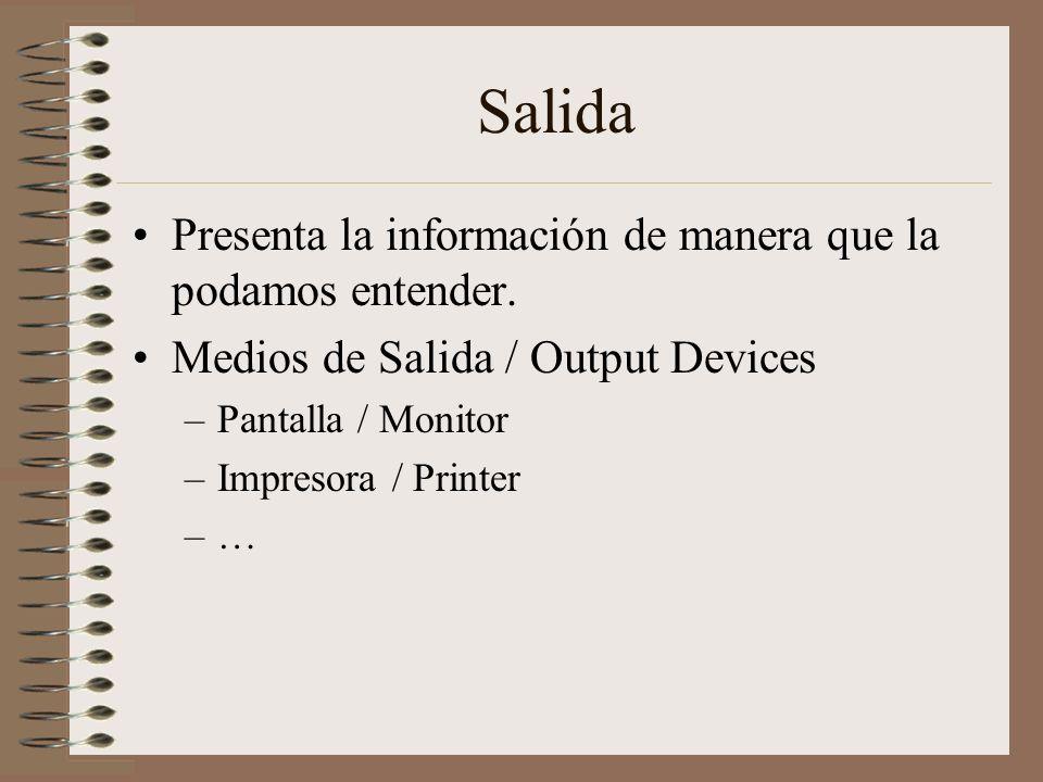 Salida Presenta la información de manera que la podamos entender.