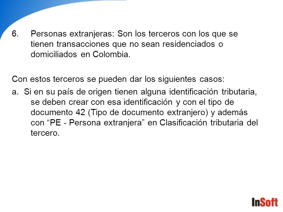 Personas extranjeras: Son los terceros con los que se tienen transacciones que no sean residenciados o domiciliados en Colombia.