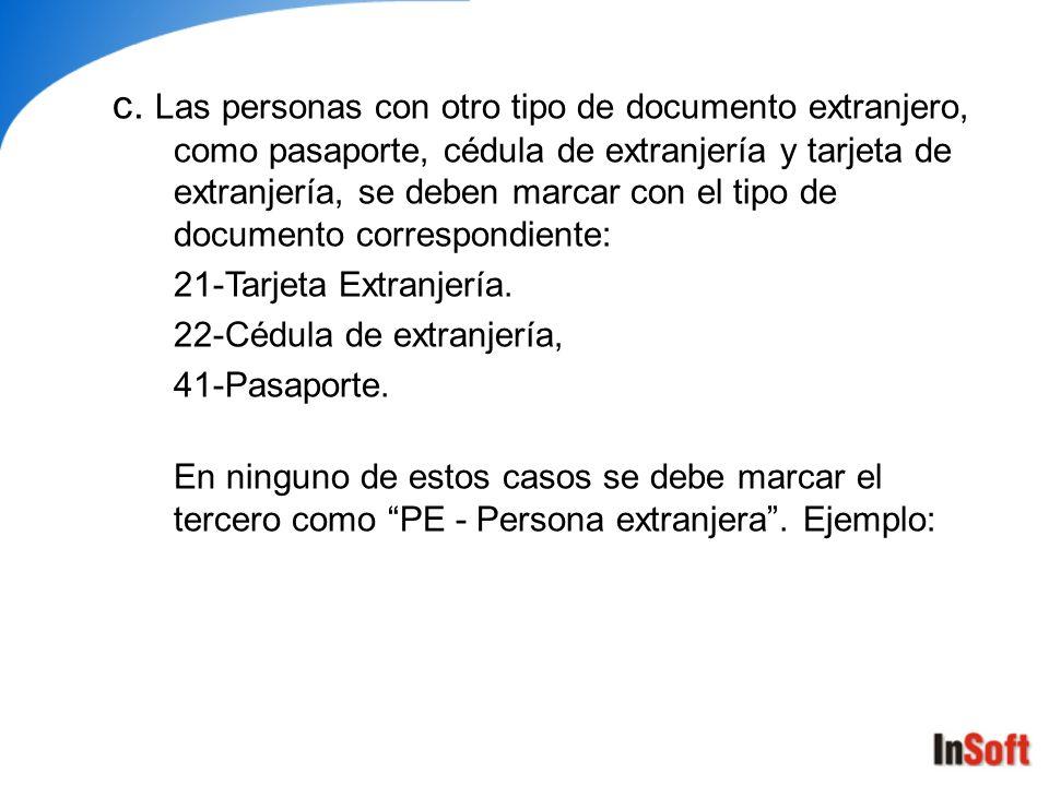 c. Las personas con otro tipo de documento extranjero, como pasaporte, cédula de extranjería y tarjeta de extranjería, se deben marcar con el tipo de documento correspondiente: