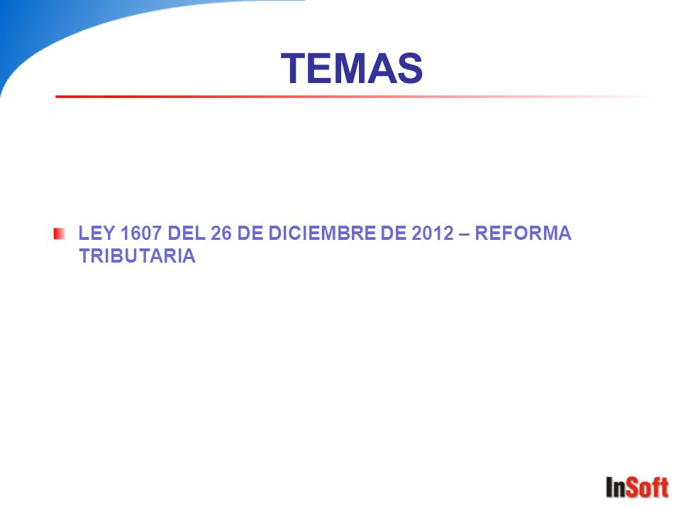 TEMAS LEY 1607 DEL 26 DE DICIEMBRE DE 2012 – REFORMA TRIBUTARIA