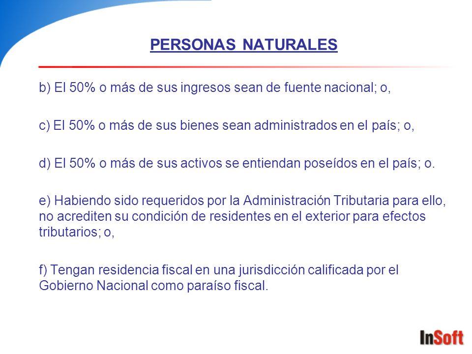 PERSONAS NATURALES b) El 50% o más de sus ingresos sean de fuente nacional; o, c) El 50% o más de sus bienes sean administrados en el país; o,