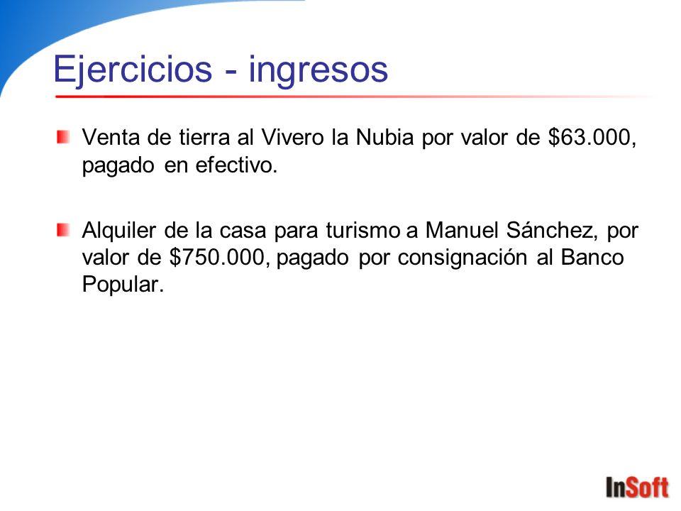 Ejercicios - ingresos Venta de tierra al Vivero la Nubia por valor de $63.000, pagado en efectivo.