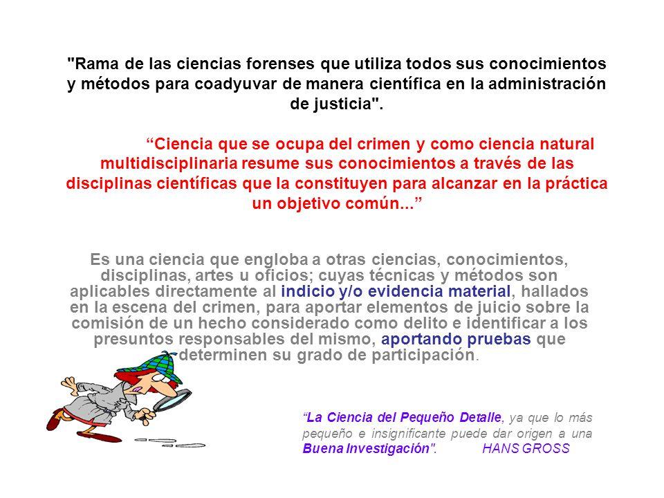 Rama de las ciencias forenses que utiliza todos sus conocimientos y métodos para coadyuvar de manera científica en la administración de justicia .