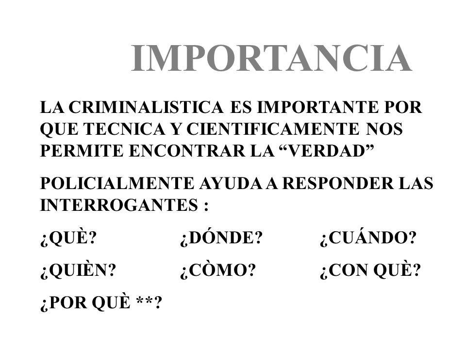 IMPORTANCIA LA CRIMINALISTICA ES IMPORTANTE POR QUE TECNICA Y CIENTIFICAMENTE NOS PERMITE ENCONTRAR LA VERDAD