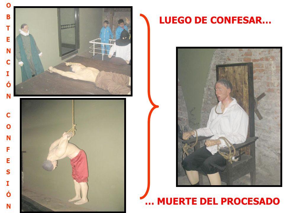 O B T E N C I Ó F S LUEGO DE CONFESAR… … MUERTE DEL PROCESADO