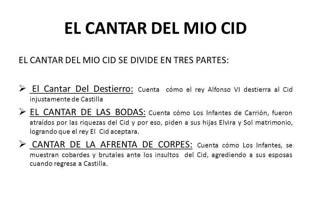 EL CANTAR DEL MIO CID EL CANTAR DEL MIO CID SE DIVIDE EN TRES PARTES: