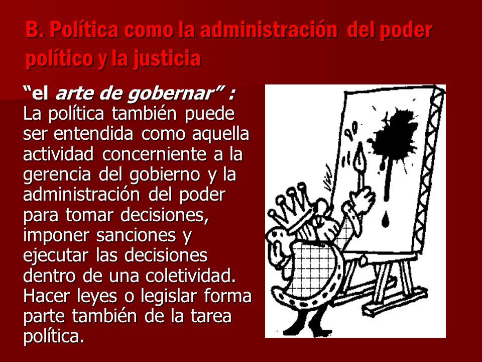 B. Política como la administración del poder político y la justicia