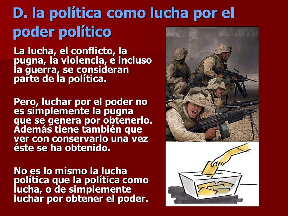 D. la política como lucha por el poder político
