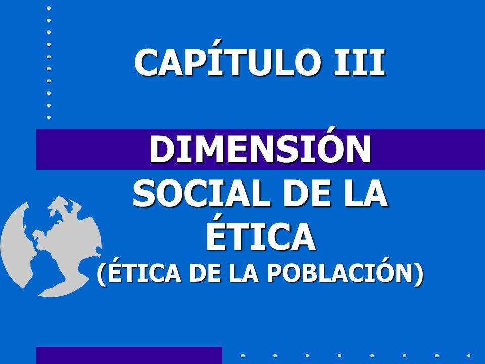 DIMENSIÓN SOCIAL DE LA ÉTICA (ÉTICA DE LA POBLACIÓN)