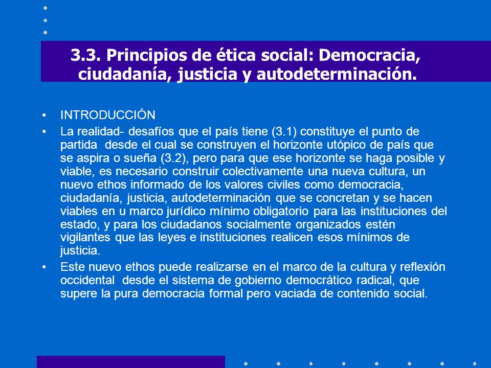 3.3. Principios de ética social: Democracia, ciudadanía, justicia y autodeterminación.