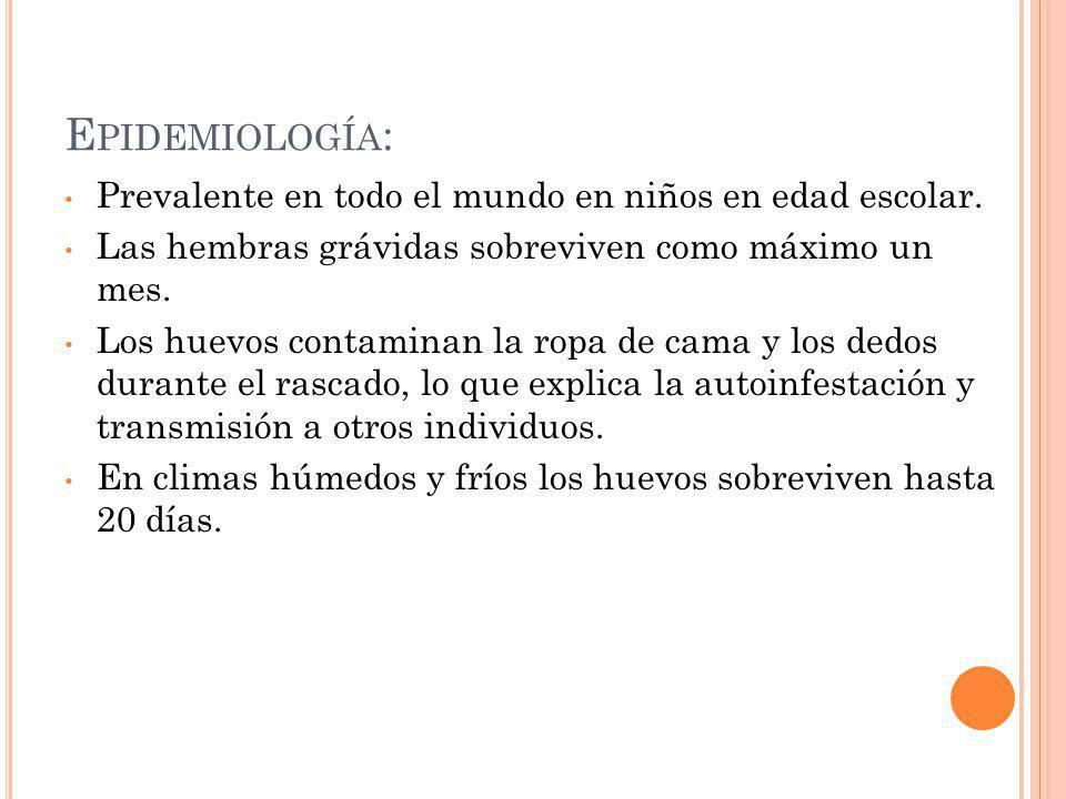 Epidemiología: Prevalente en todo el mundo en niños en edad escolar.