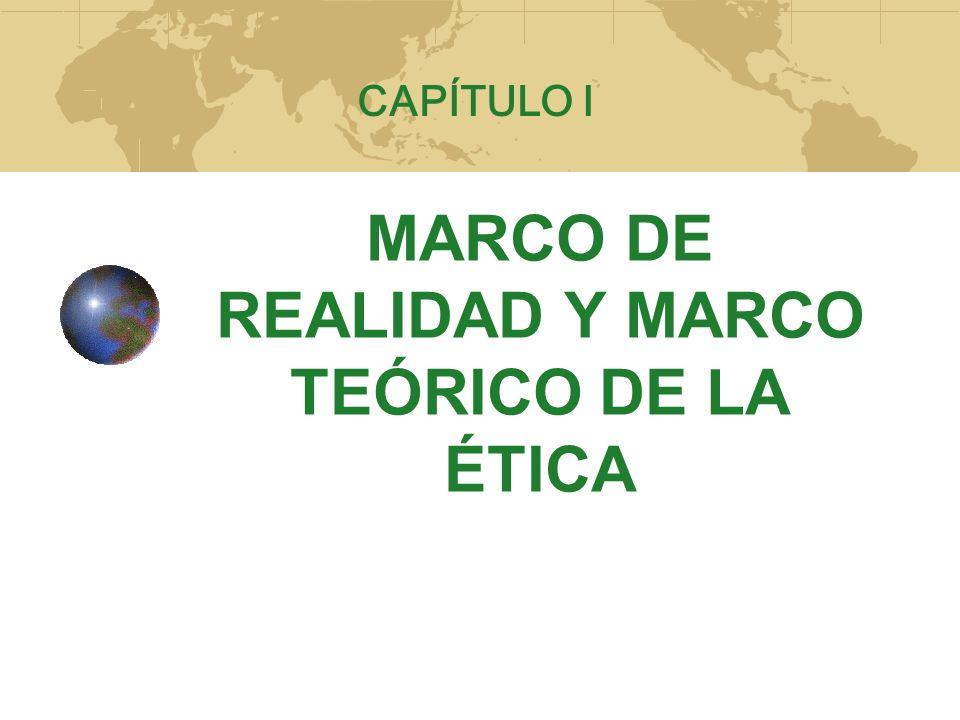 MARCO DE REALIDAD Y MARCO TEÓRICO DE LA ÉTICA