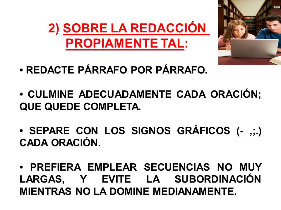 2) SOBRE LA REDACCIÓN PROPIAMENTE TAL: • REDACTE PÁRRAFO POR PÁRRAFO.
