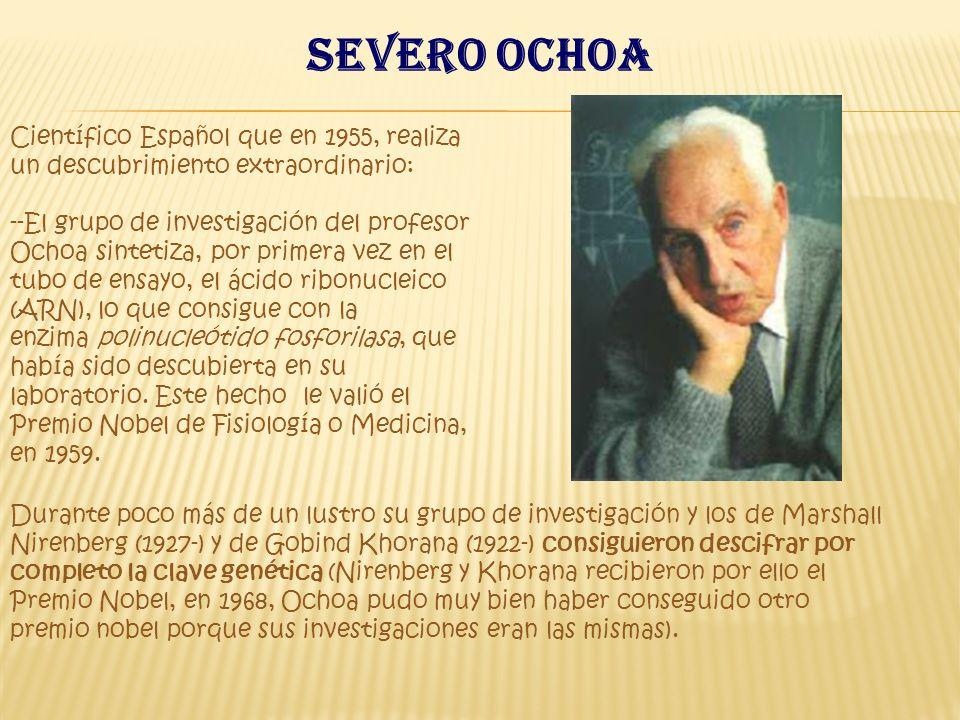 Severo ochoa Científico Español que en 1955, realiza un descubrimiento extraordinario: