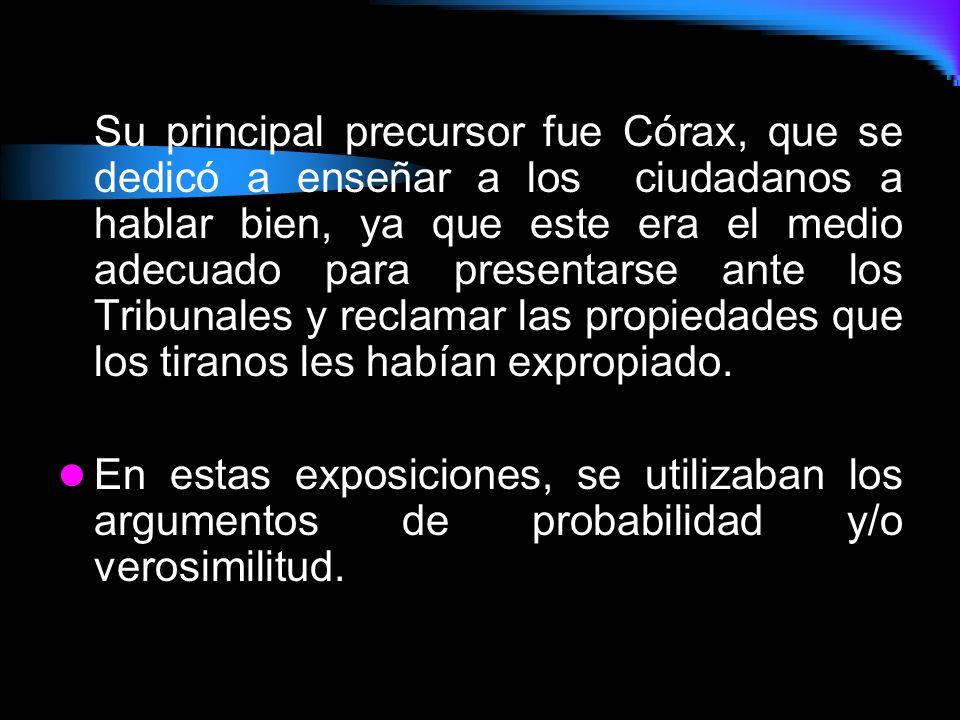 Su principal precursor fue Córax, que se dedicó a enseñar a los ciudadanos a hablar bien, ya que este era el medio adecuado para presentarse ante los Tribunales y reclamar las propiedades que los tiranos les habían expropiado.