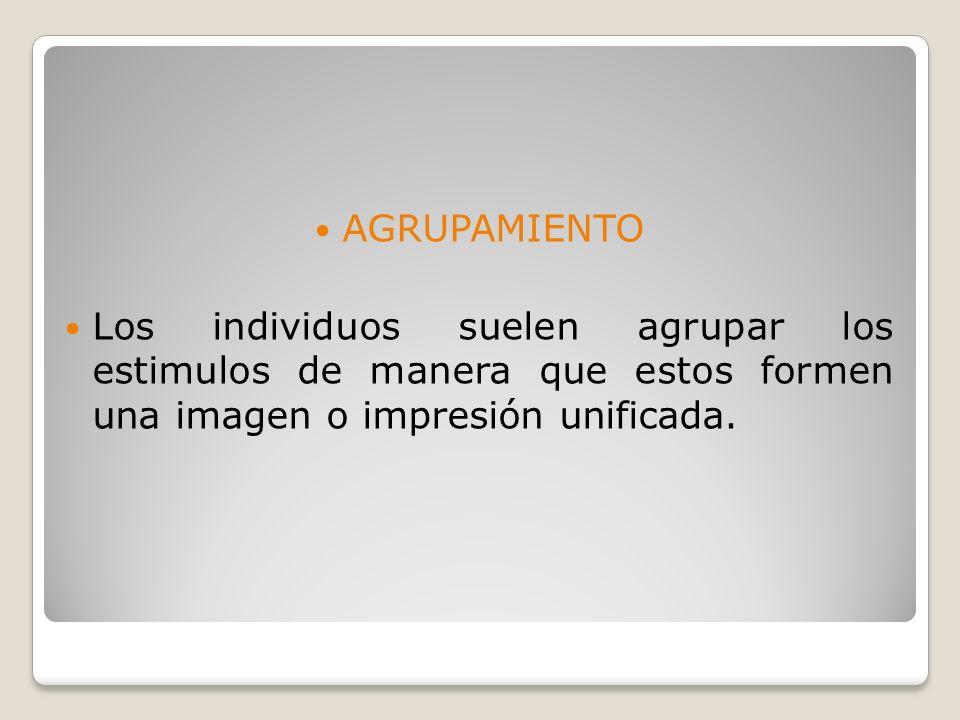 AGRUPAMIENTO Los individuos suelen agrupar los estimulos de manera que estos formen una imagen o impresión unificada.