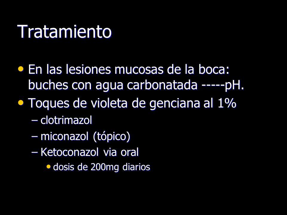 Tratamiento En las lesiones mucosas de la boca: buches con agua carbonatada -----pH. Toques de violeta de genciana al 1%