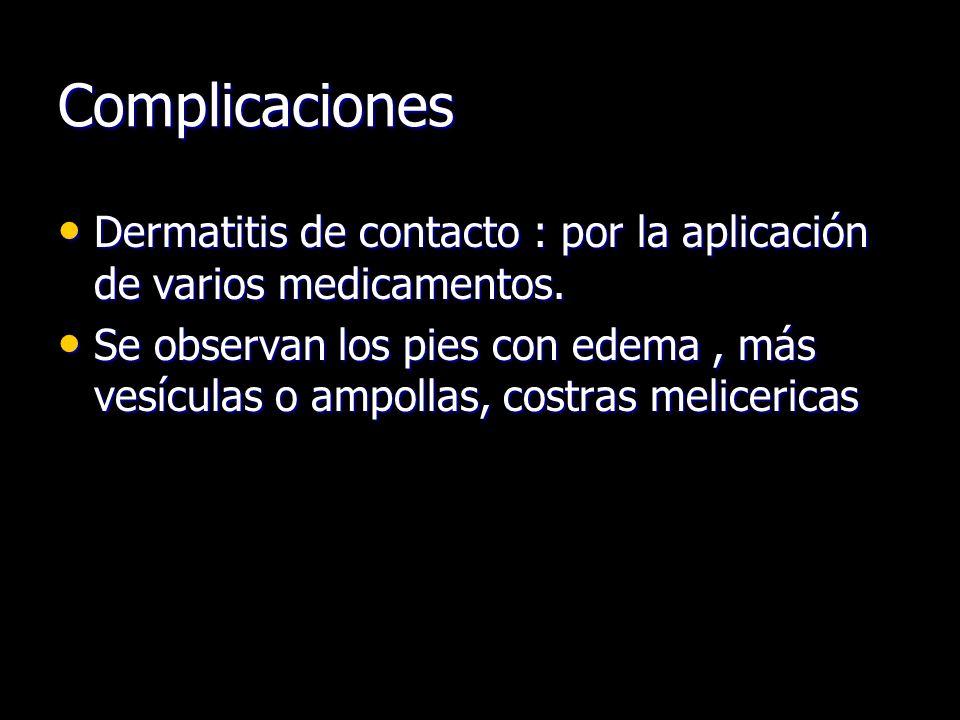 Complicaciones Dermatitis de contacto : por la aplicación de varios medicamentos.