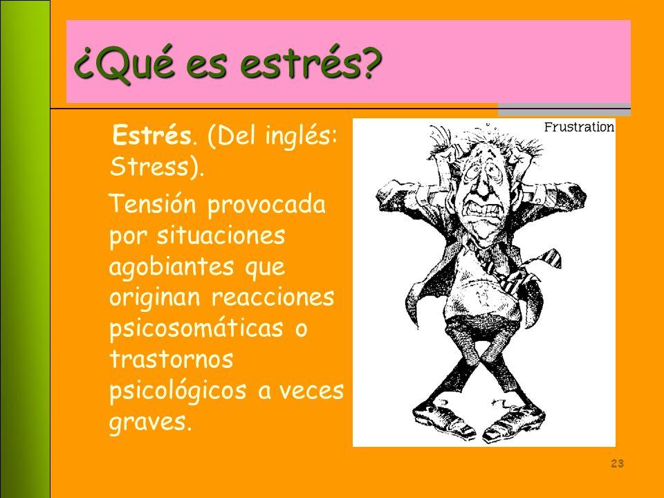 ¿Qué es estrés Estrés. (Del inglés: Stress).