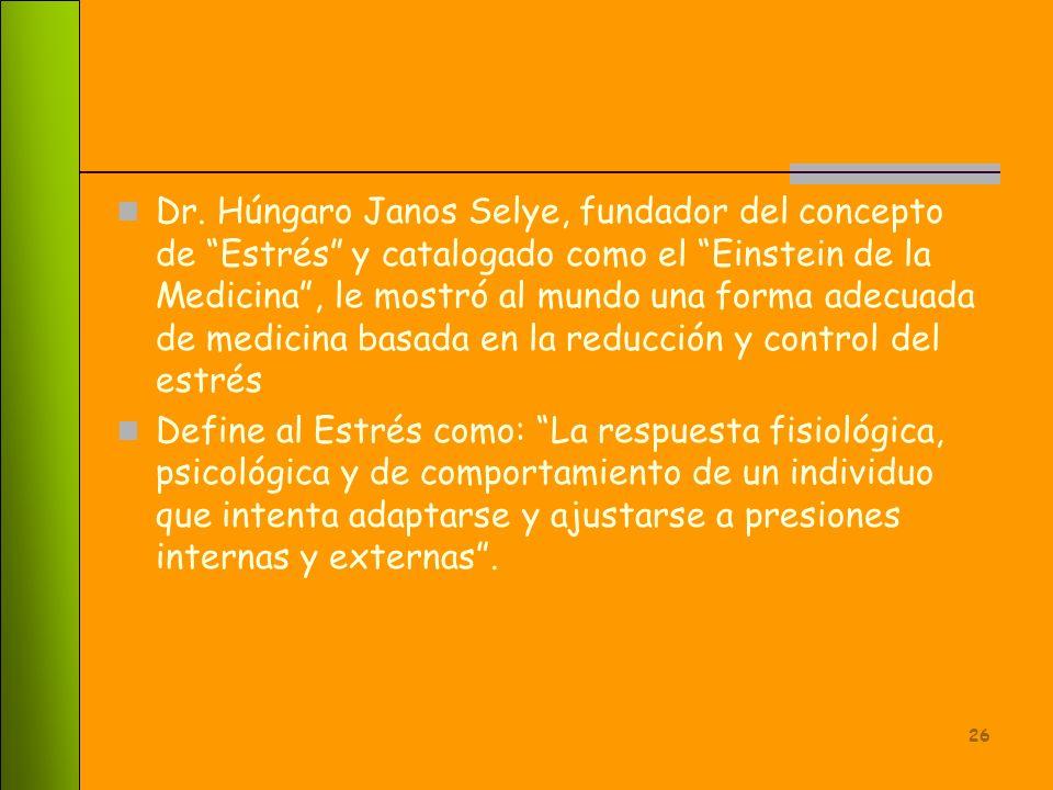 Dr. Húngaro Janos Selye, fundador del concepto de Estrés y catalogado como el Einstein de la Medicina , le mostró al mundo una forma adecuada de medicina basada en la reducción y control del estrés