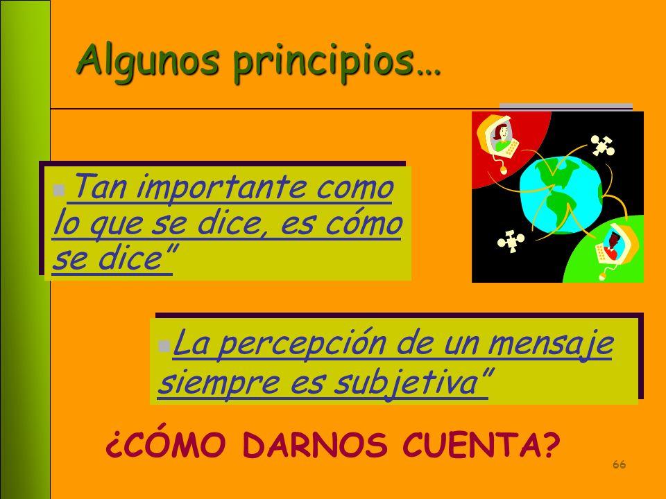 Algunos principios… Tan importante como lo que se dice, es cómo se dice La percepción de un mensaje siempre es subjetiva