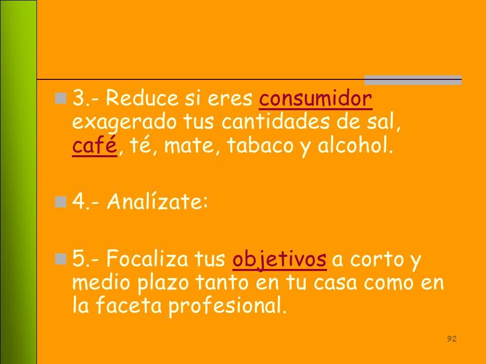 3.- Reduce si eres consumidor exagerado tus cantidades de sal, café, té, mate, tabaco y alcohol.