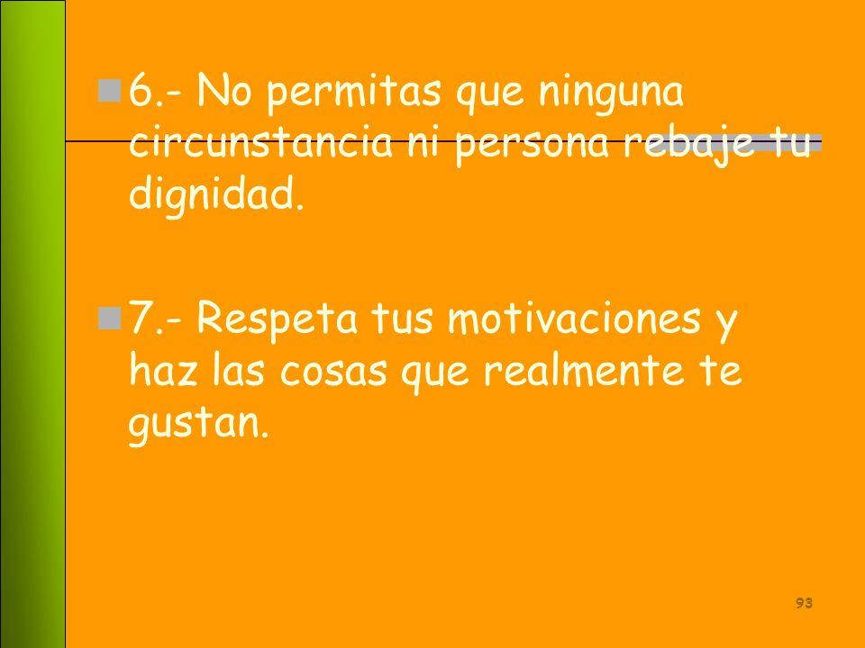 6.- No permitas que ninguna circunstancia ni persona rebaje tu dignidad.