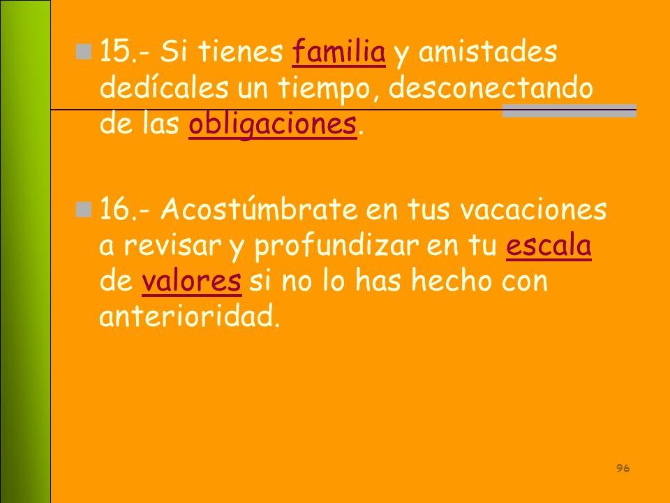 15.- Si tienes familia y amistades dedícales un tiempo, desconectando de las obligaciones.