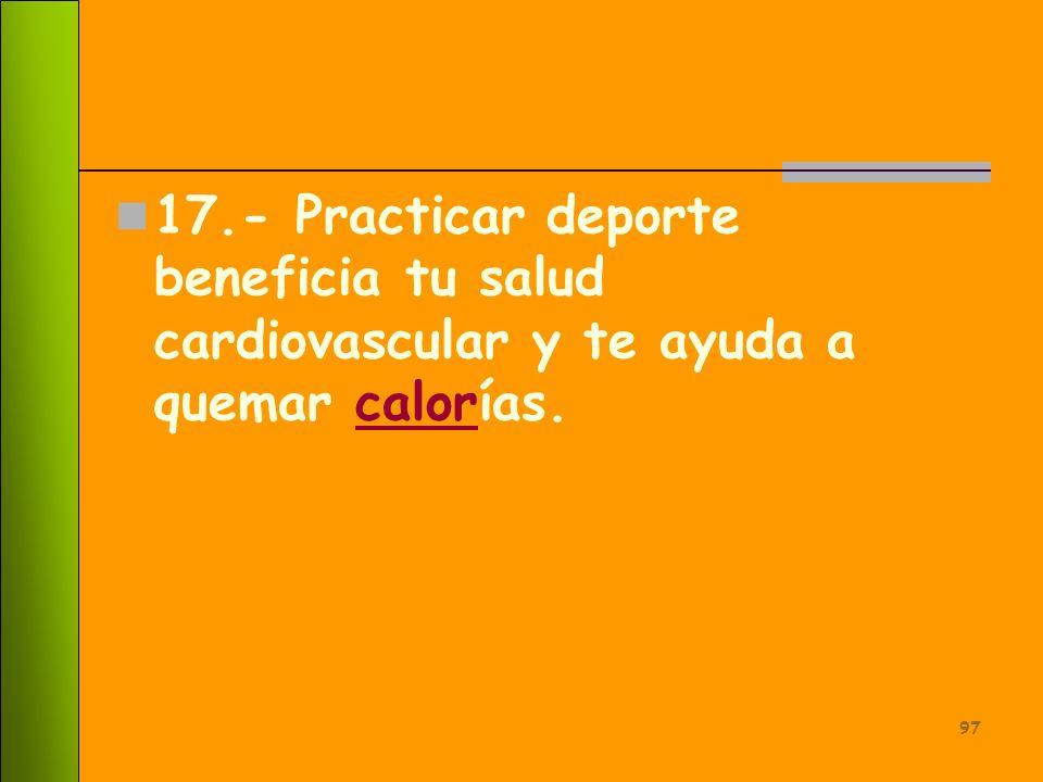 17.- Practicar deporte beneficia tu salud cardiovascular y te ayuda a quemar calorías.