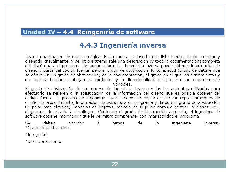 4.4.3 Ingeniería inversa Unidad IV – 4.4 Reingeniría de software