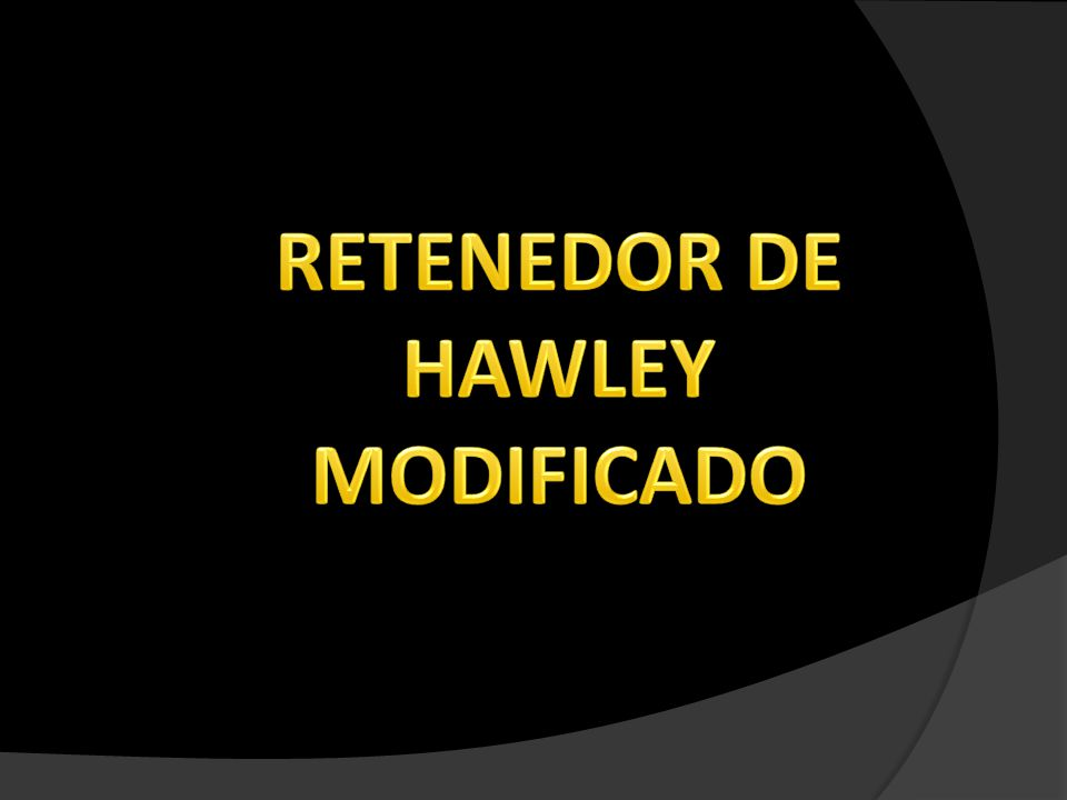 RETENEDOR DE HAWLEY MODIFICADO