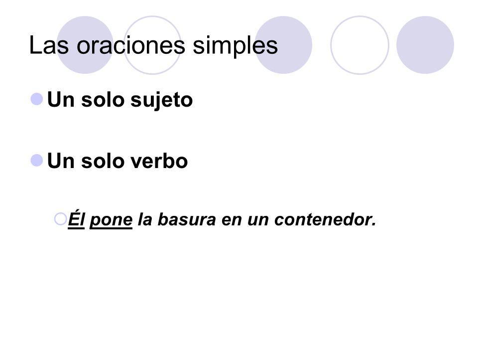 Las oraciones simples Un solo sujeto Un solo verbo