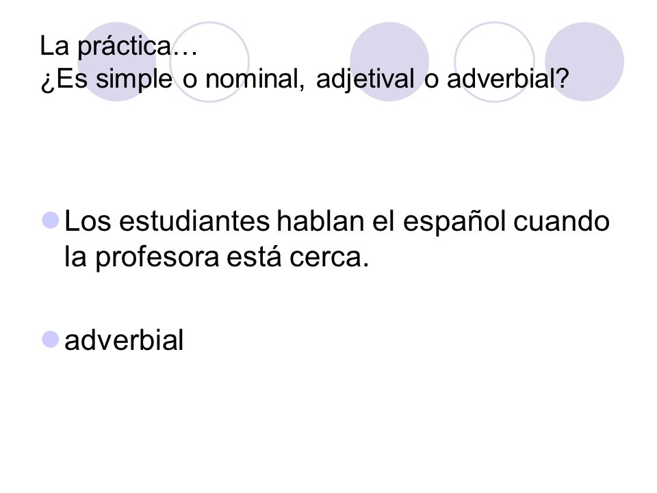 La práctica… ¿Es simple o nominal, adjetival o adverbial