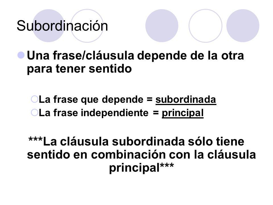 Subordinación Una frase/cláusula depende de la otra para tener sentido