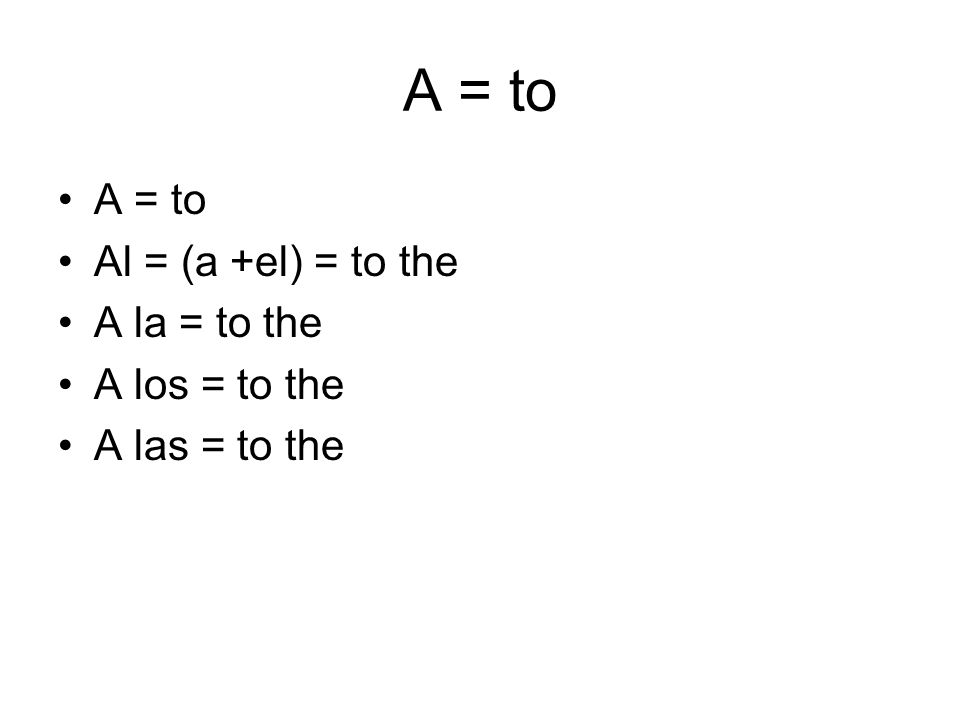 A = to A = to Al = (a +el) = to the A la = to the A los = to the